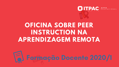 Oficina sobre Peer Instruction na aprendizagem remota.